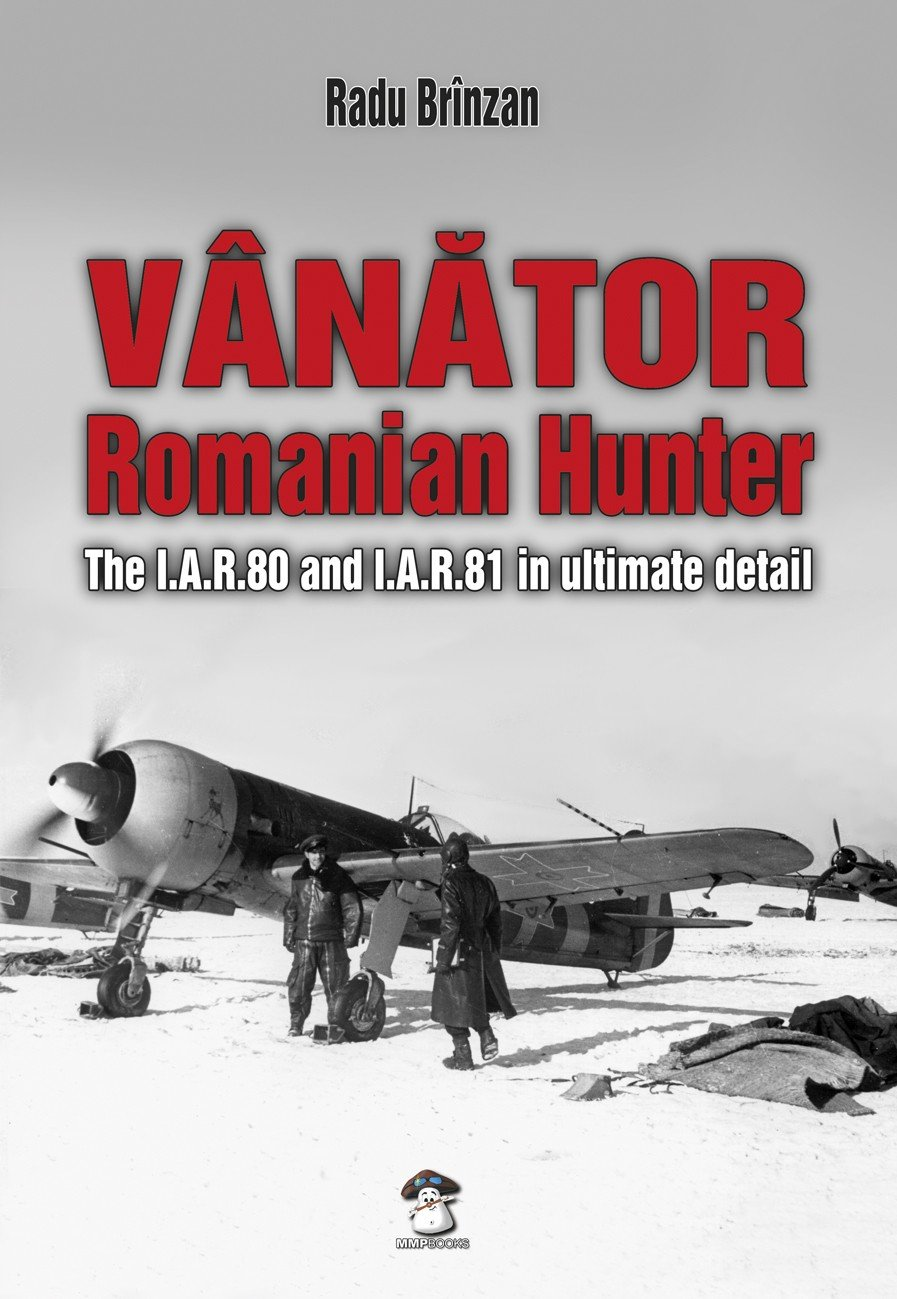 Vanator - Romanian Hunter. The I.A.R.80 and I.A.R.81 in Ultimate Detail