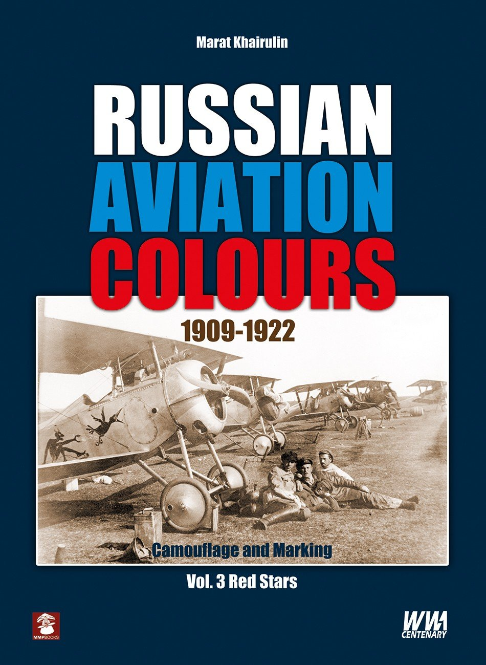Russian Aviation Colours 1909-1922: Vol 3. Camouflage and Markings. Red Stars